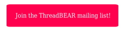 Join the ThreadBEAR Mailing List